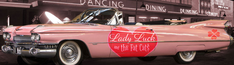 Lady Luck & the Fat Cats